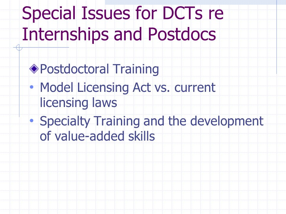 Special Issues for DCTs re Internships and Postdocs Postdoctoral Training Model Licensing Act vs.