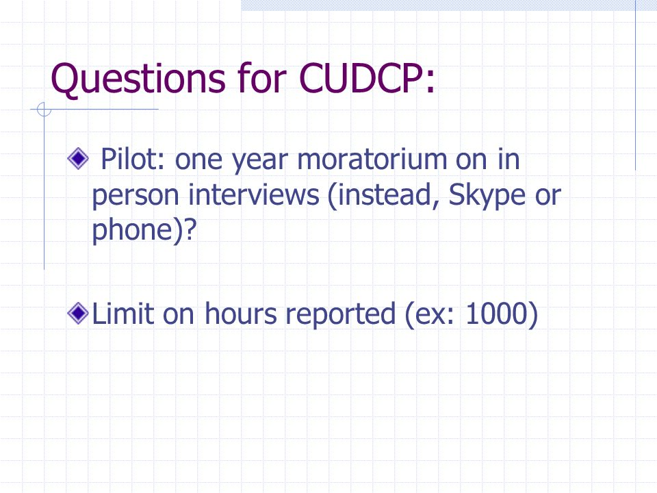 Questions for CUDCP: Pilot: one year moratorium on in person interviews (instead, Skype or phone).