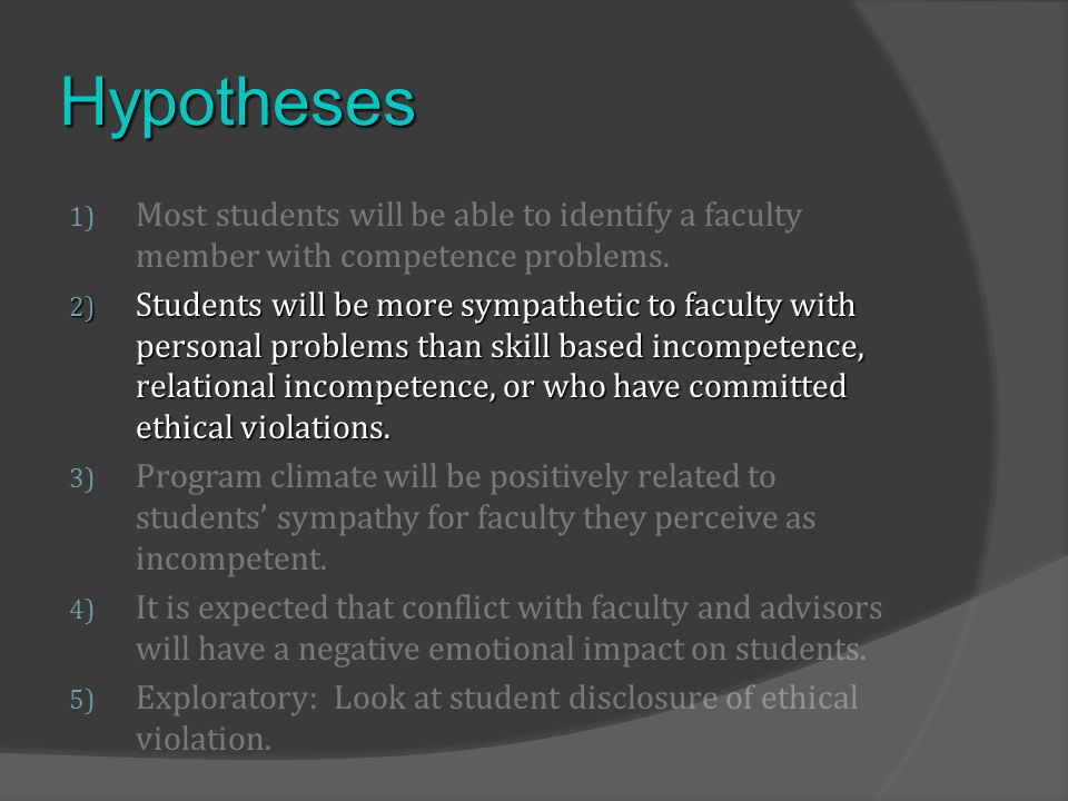 Hypotheses 1) Most students will be able to identify a faculty member with competence problems.