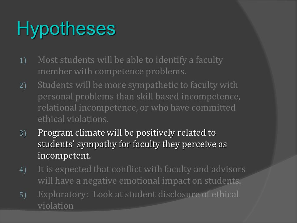 Hypotheses 1) Most students will be able to identify a faculty member with competence problems. 2) Students will be more sympathetic to faculty with p