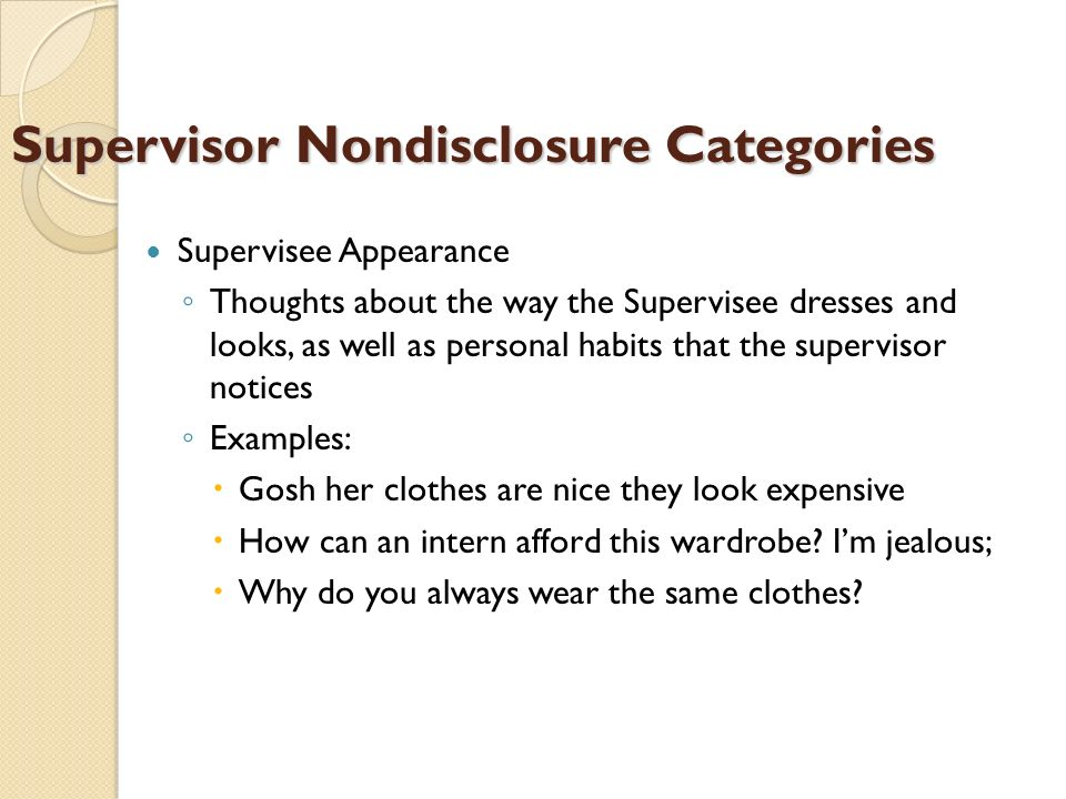 Supervisor Nondisclosure Categories Supervisee Appearance Thoughts about the way the Supervisee dresses and looks, as well as personal habits that the