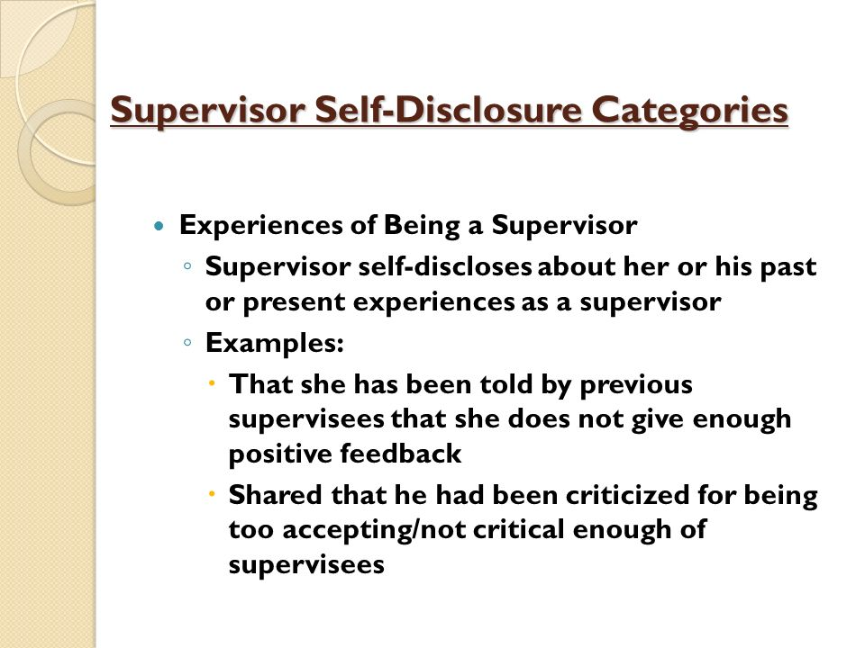 Supervisor Self-Disclosure Categories Experiences of Being a Supervisor Supervisor self-discloses about her or his past or present experiences as a su