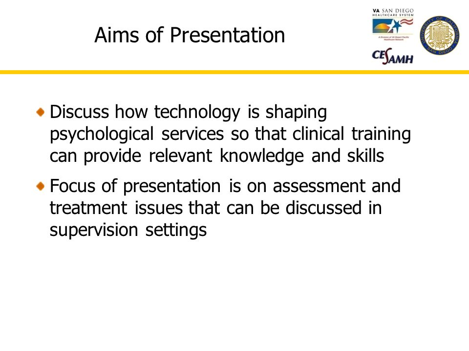 Aims of Presentation Discuss how technology is shaping psychological services so that clinical training can provide relevant knowledge and skills Focus of presentation is on assessment and treatment issues that can be discussed in supervision settings