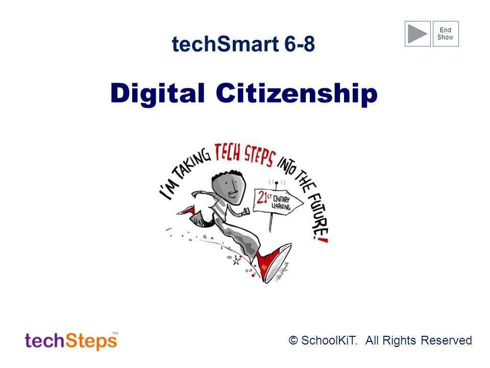 Digital Citizenship techSmart 6-8 © SchoolKiT. All Rights Reserved End Show