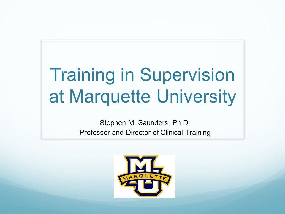 Training in Supervision at Marquette University Stephen M.
