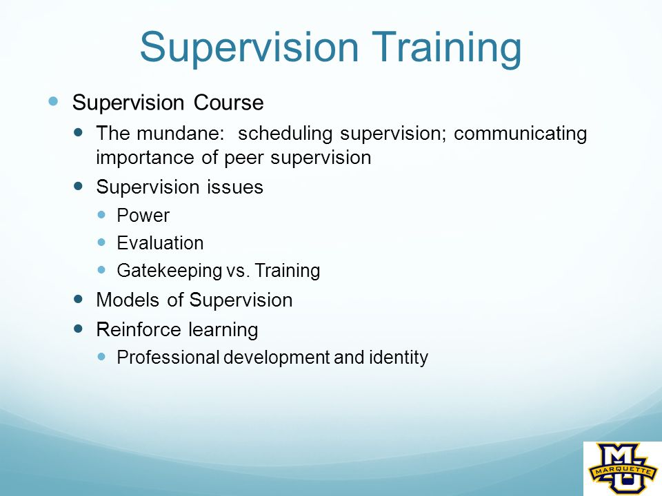 Supervision Training Supervision Course The mundane: scheduling supervision; communicating importance of peer supervision Supervision issues Power Evaluation Gatekeeping vs.