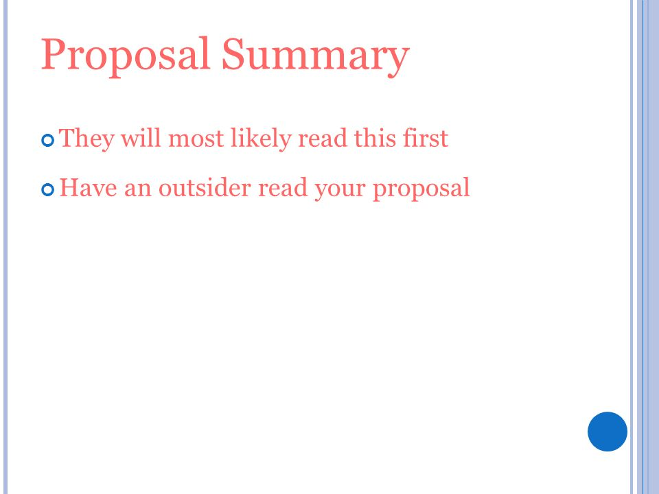 Proposal Summary They will most likely read this first Have an outsider read your proposal