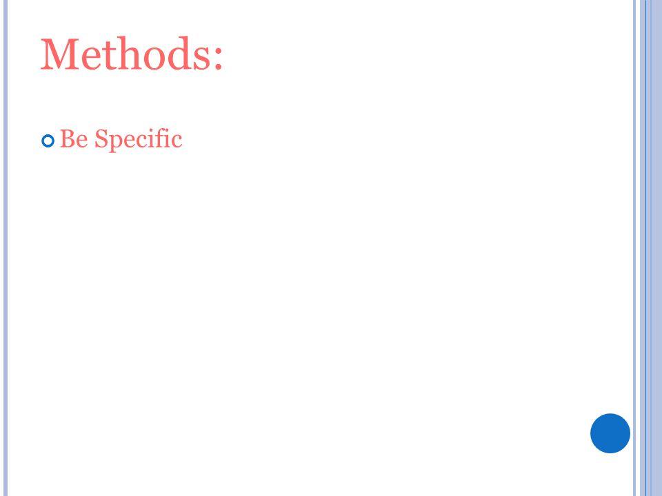 Methods: Be Specific