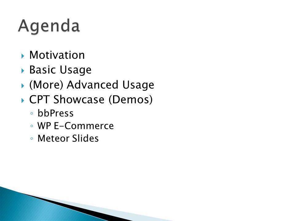 Motivation Basic Usage (More) Advanced Usage CPT Showcase (Demos) bbPress WP E-Commerce Meteor Slides