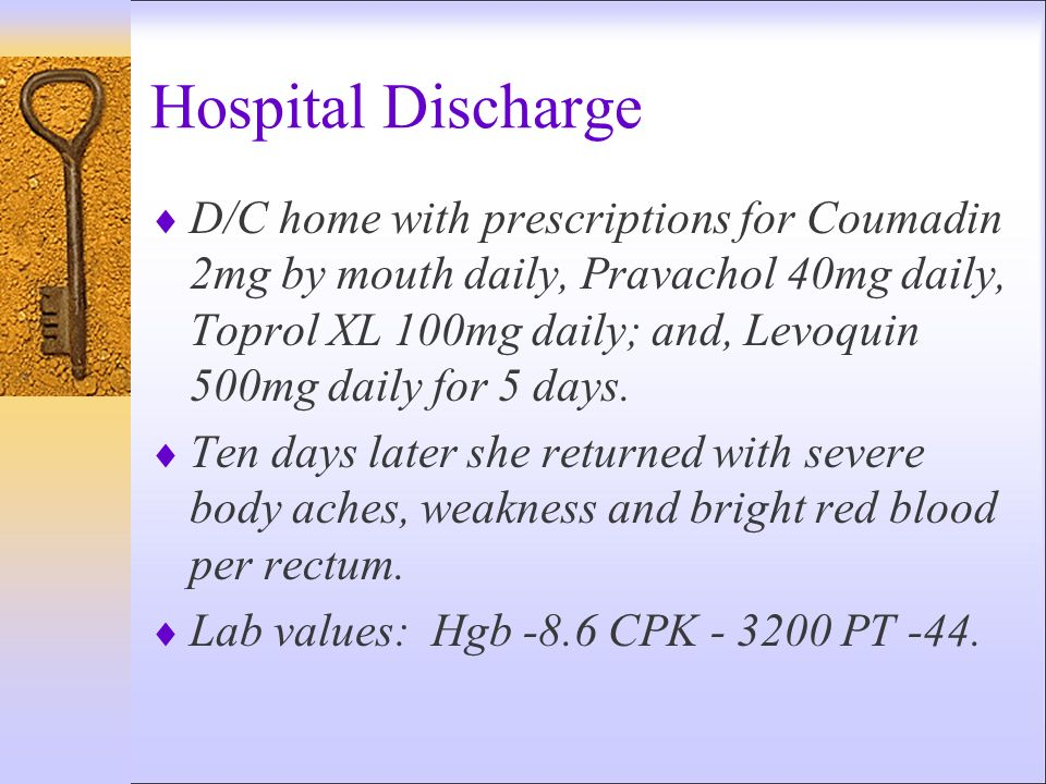 Hospital Discharge D/C home with prescriptions for Coumadin 2mg by mouth daily, Pravachol 40mg daily, Toprol XL 100mg daily; and, Levoquin 500mg daily