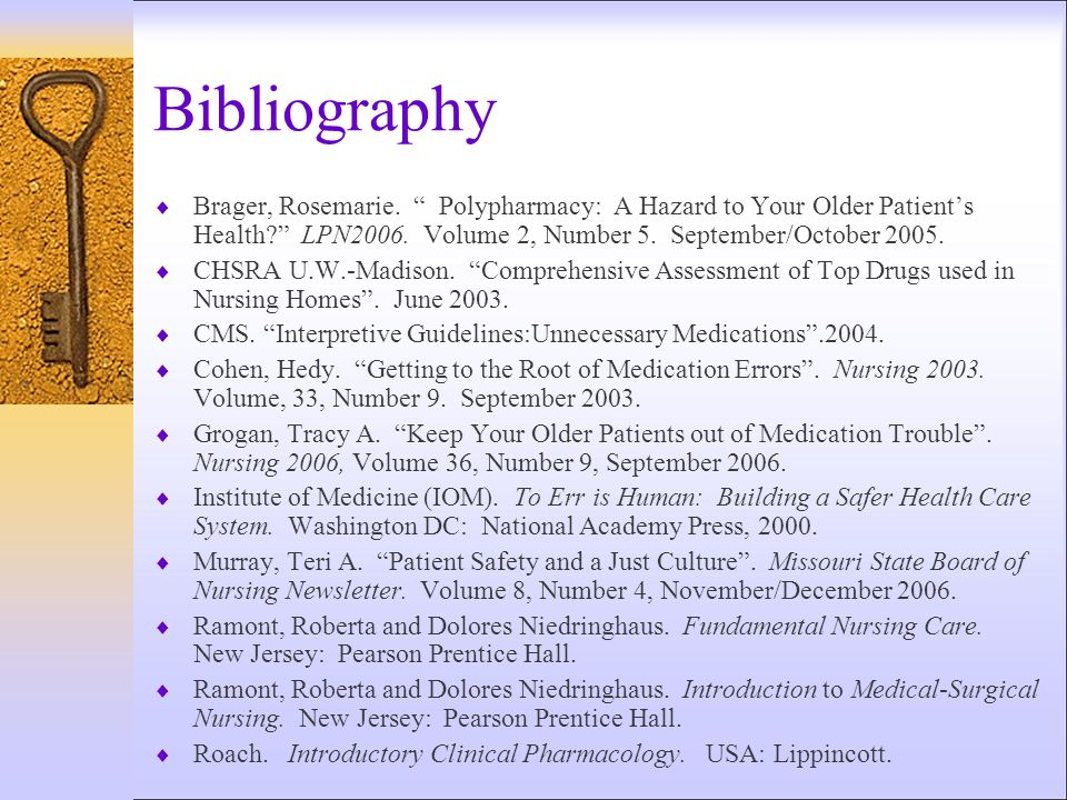 Bibliography Brager, Rosemarie. Polypharmacy: A Hazard to Your Older Patients Health? LPN2006. Volume 2, Number 5. September/October 2005. CHSRA U.W.-