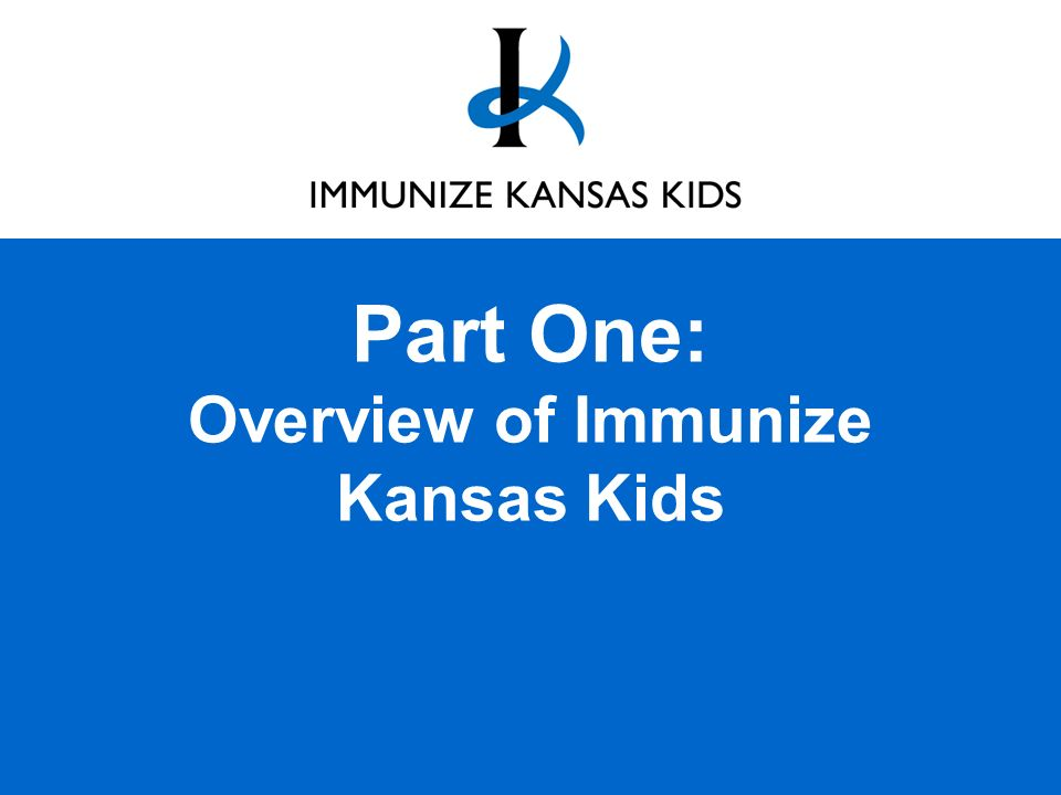 Part One: Overview of Immunize Kansas Kids