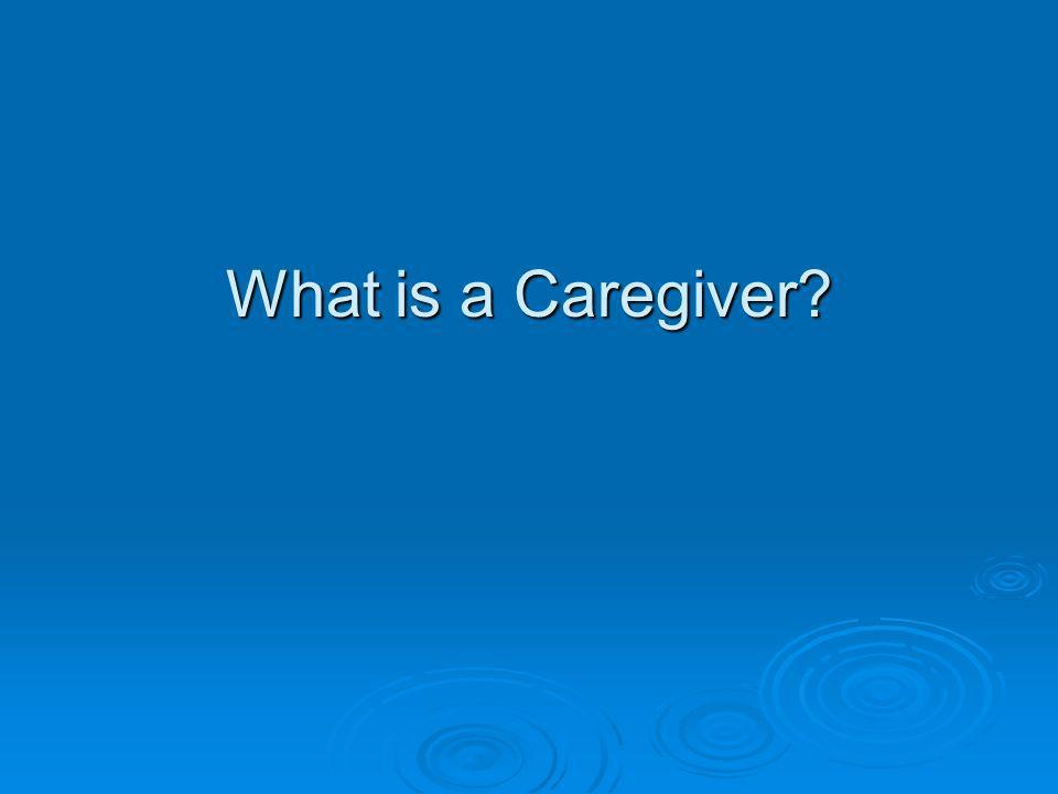What is a Caregiver
