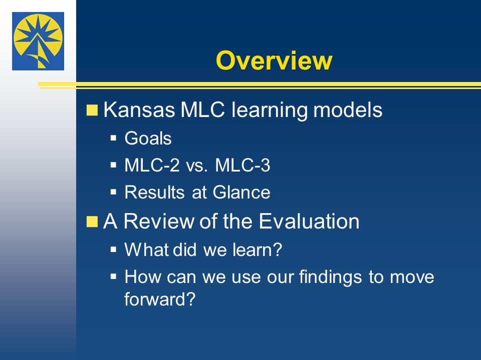 Overview Kansas MLC learning models Goals MLC-2 vs.