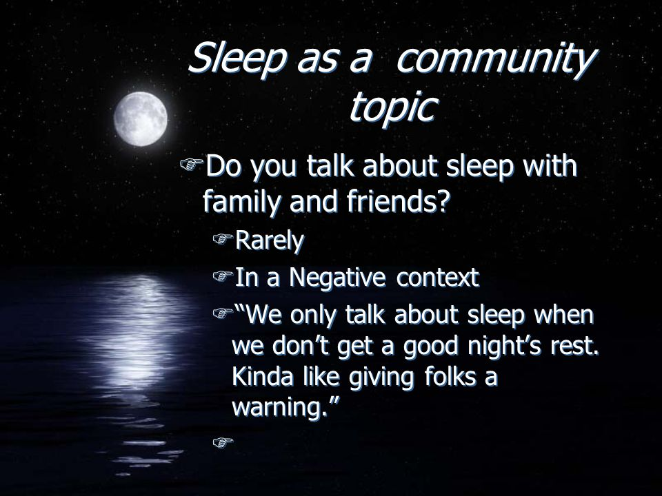 Sleep as a community topic FDo you talk about sleep with family and friends.
