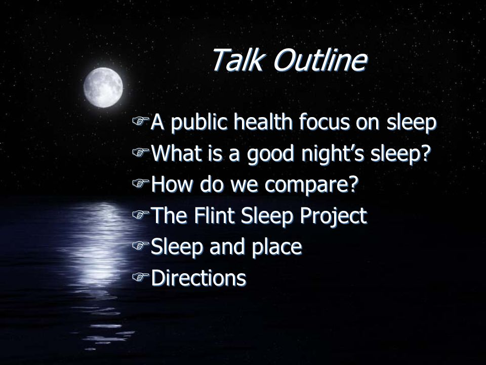 Talk Outline FA public health focus on sleep FWhat is a good nights sleep.