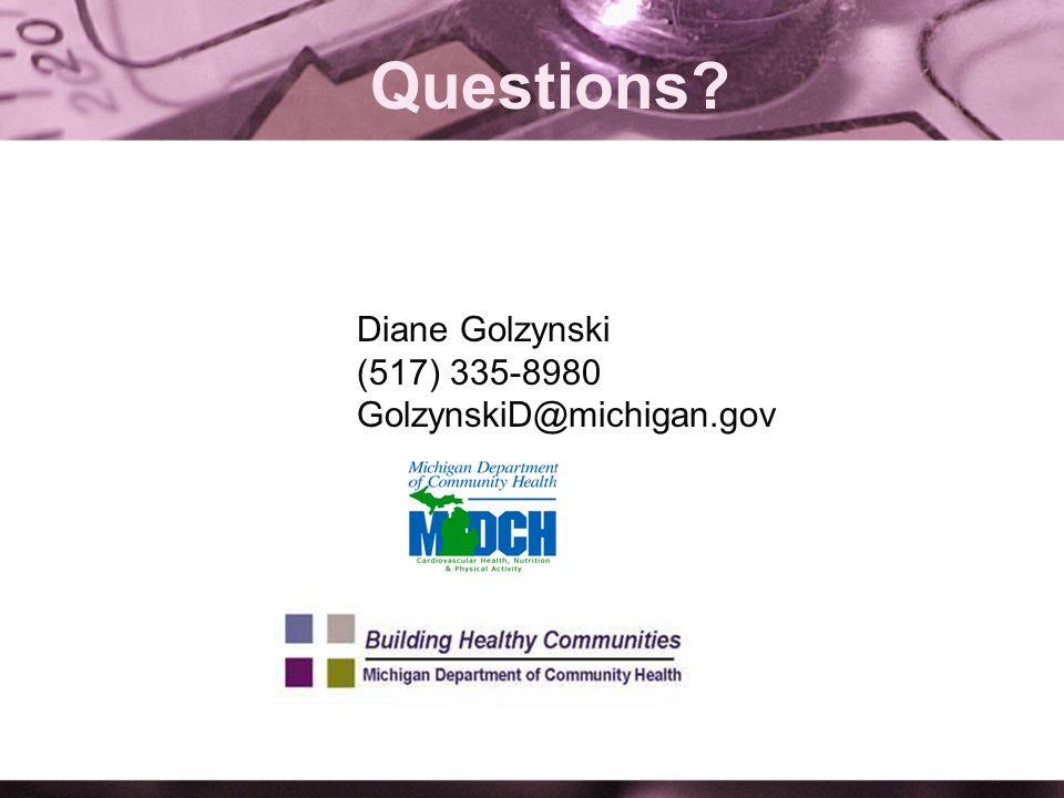 Questions Diane Golzynski (517) 335-8980 GolzynskiD@michigan.gov