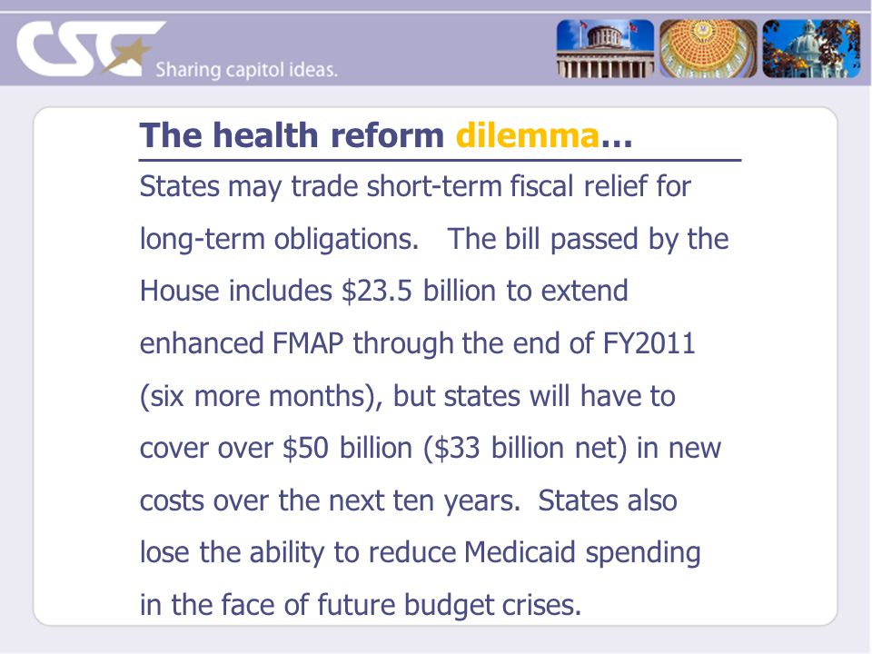 The health reform dilemma… States may trade short-term fiscal relief for long-term obligations. The bill passed by the House includes $23.5 billion to
