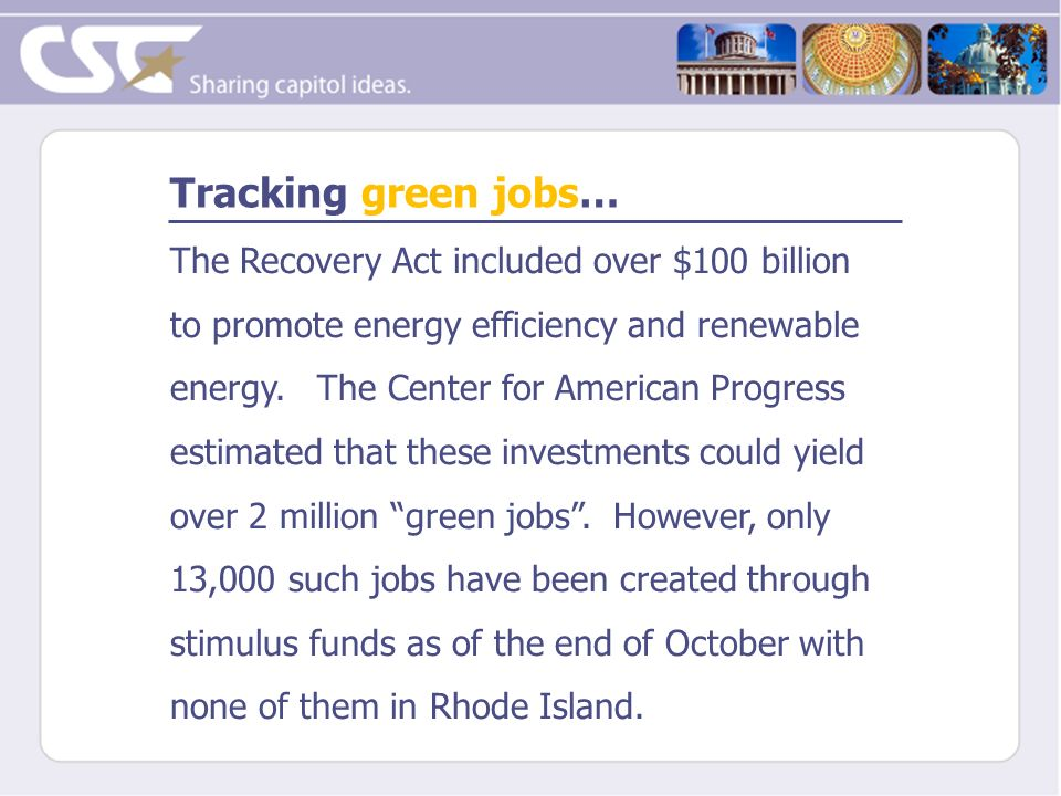 Tracking green jobs… The Recovery Act included over $100 billion to promote energy efficiency and renewable energy. The Center for American Progress e