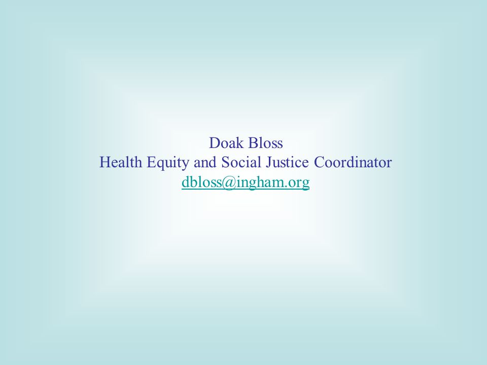 Doak Bloss Health Equity and Social Justice Coordinator dbloss@ingham.org