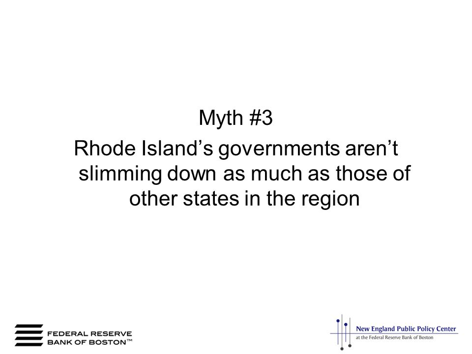 Myth #3 Rhode Islands governments arent slimming down as much as those of other states in the region