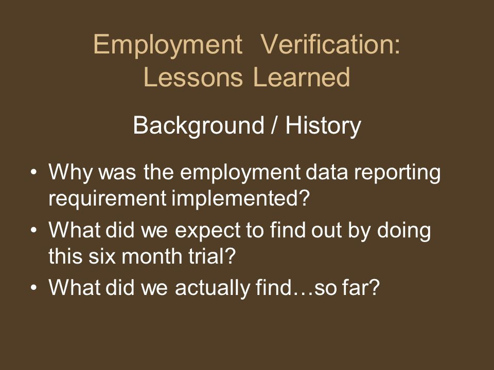 Employment Verification: Lessons Learned Background / History Why was the employment data reporting requirement implemented.