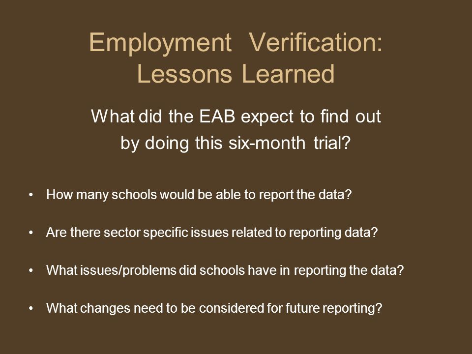 Employment Verification: Lessons Learned What did the EAB expect to find out by doing this six-month trial.