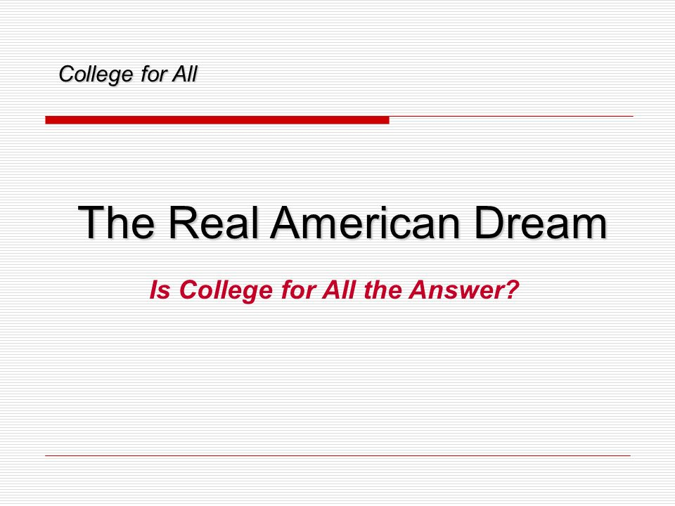 College for All The Real American Dream Is College for All the Answer?