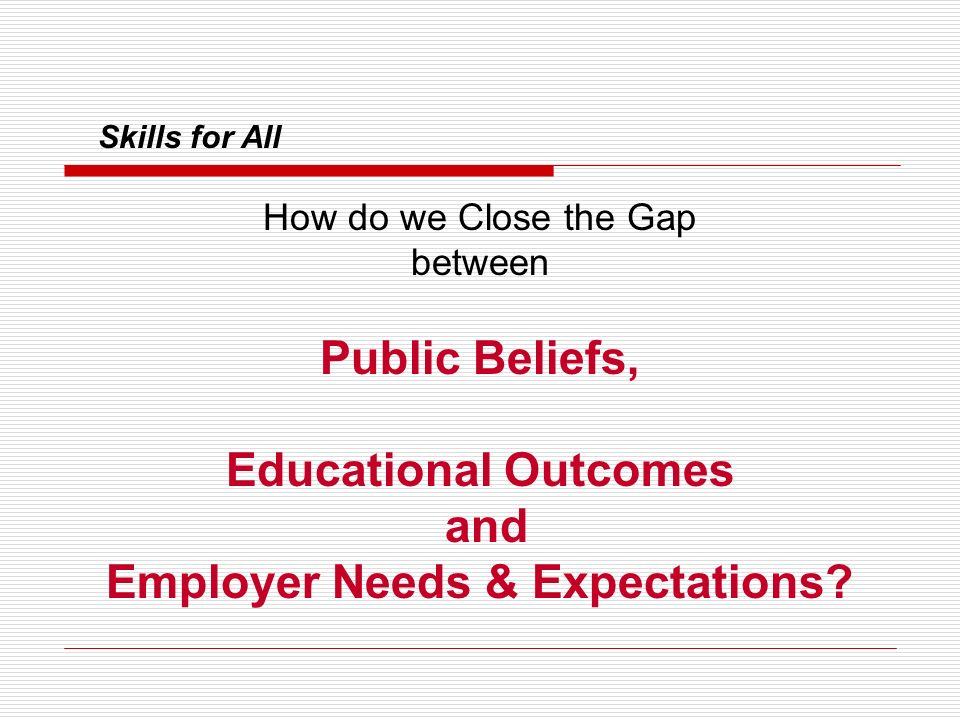 How do we Close the Gap between Public Beliefs, Educational Outcomes and Employer Needs & Expectations?