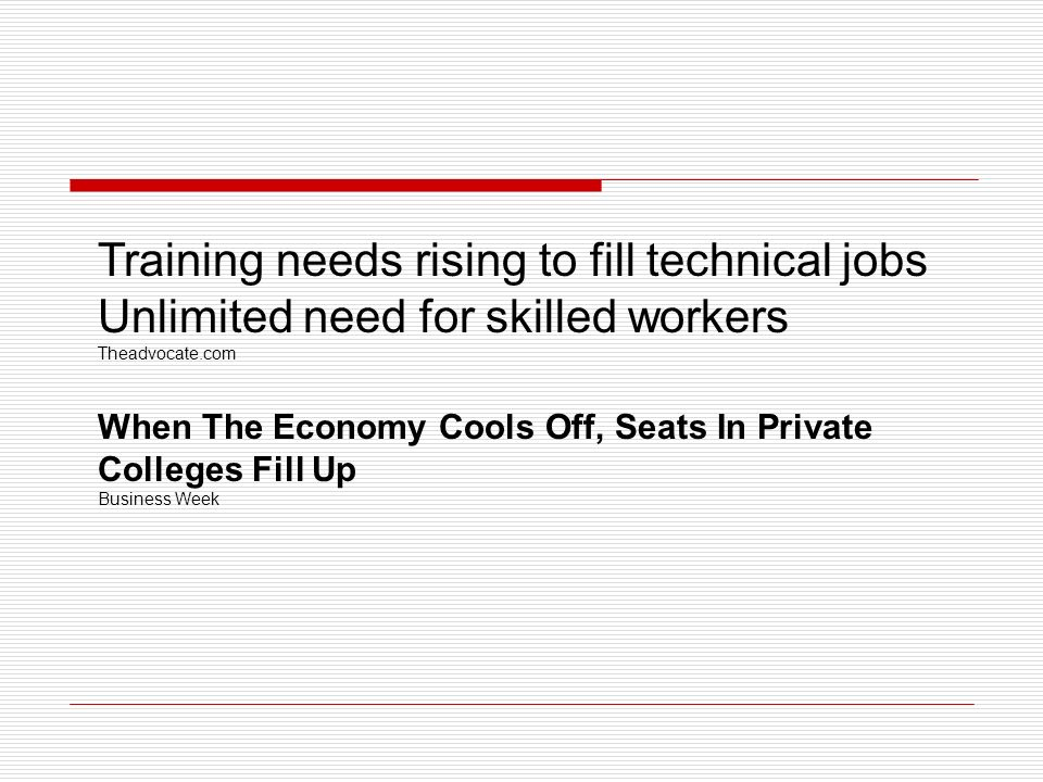 Training needs rising to fill technical jobs Unlimited need for skilled workers Theadvocate.com When The Economy Cools Off, Seats In Private Colleges