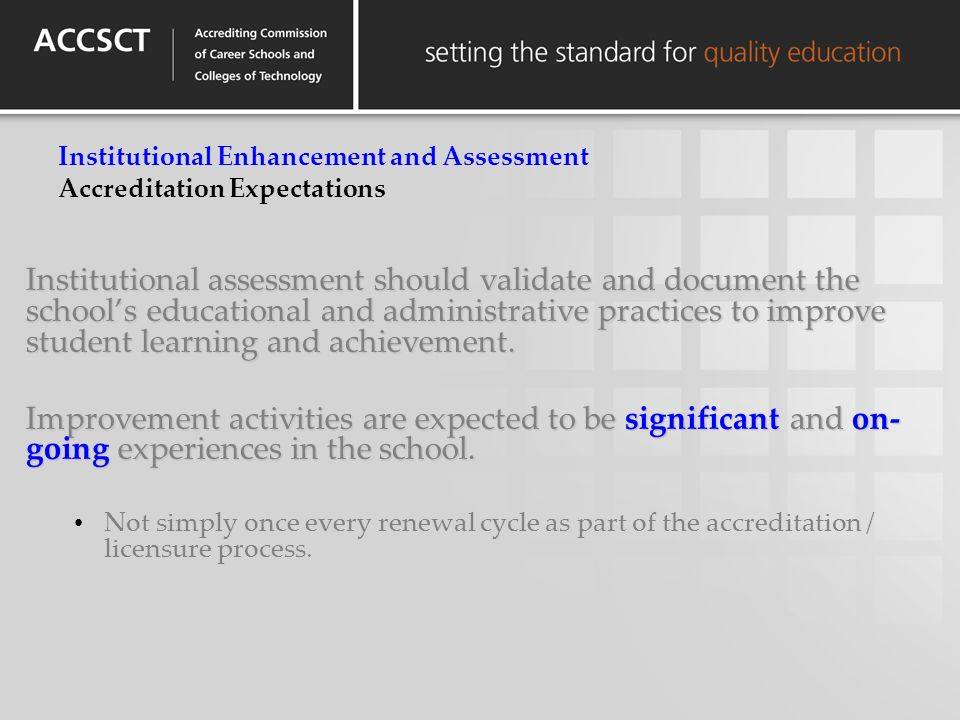 Institutional assessment should validate and document the schools educational and administrative practices to improve student learning and achievement.