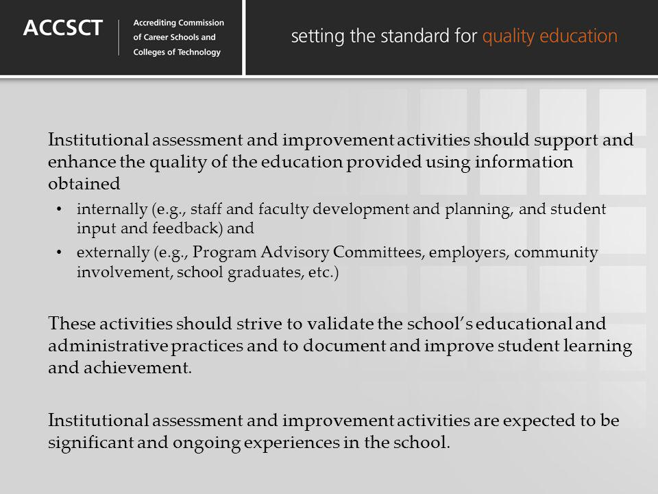 Institutional assessment and improvement activities should support and enhance the quality of the education provided using information obtained intern