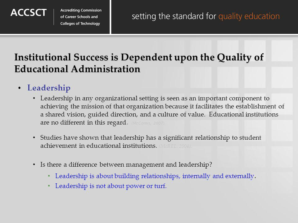 Institutional Success is Dependent upon the Quality of Educational Administration Leadership Leadership in any organizational setting is seen as an im