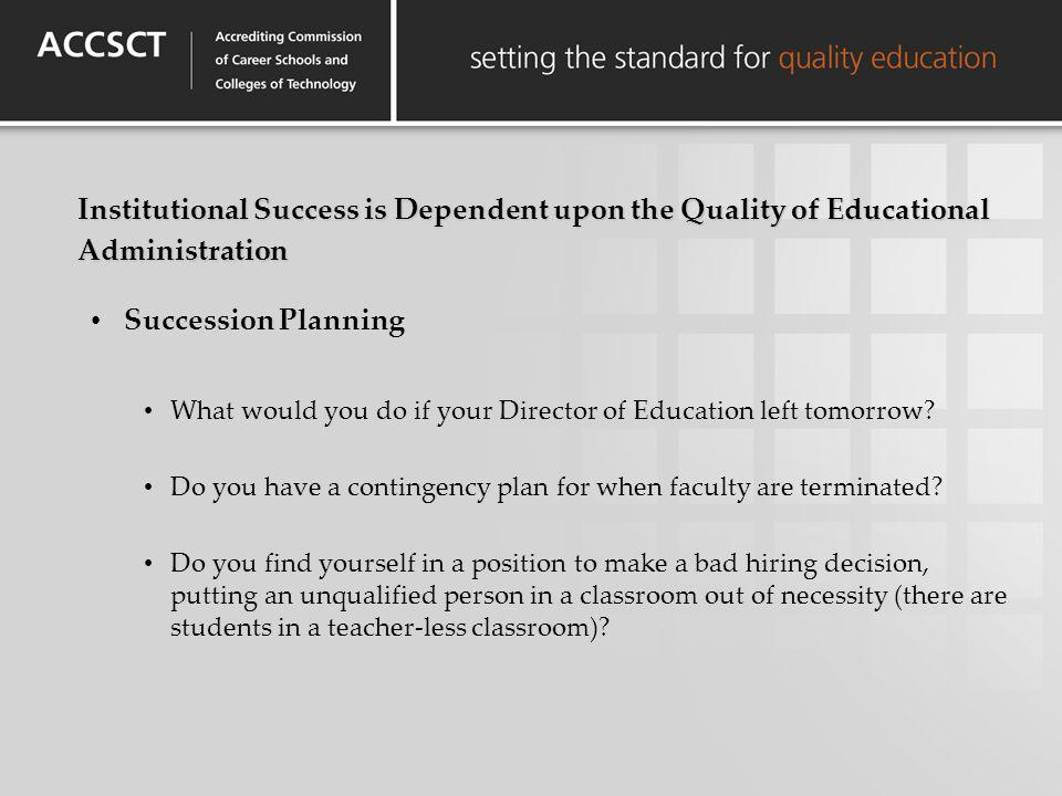 Institutional Success is Dependent upon the Quality of Educational Administration Succession Planning What would you do if your Director of Education
