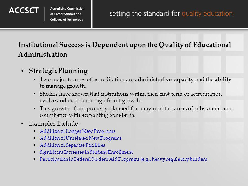 Institutional Success is Dependent upon the Quality of Educational Administration Strategic Planning administrative capacityability to manage growth.