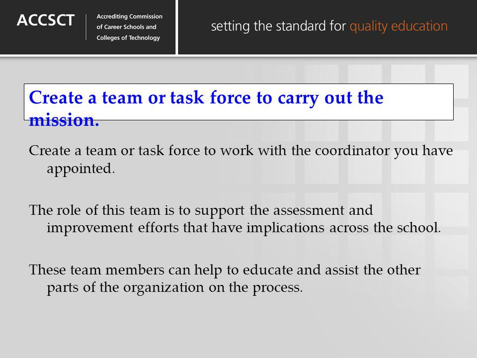 Create a team or task force to carry out the mission. Create a team or task force to work with the coordinator you have appointed. The role of this te