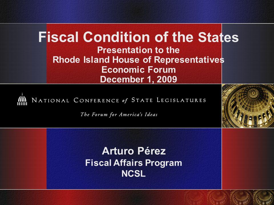 Fiscal Condition of the States Presentation to the Rhode Island House of Representatives Economic Forum December 1, 2009 Arturo Pérez Fiscal Affairs Program NCSL