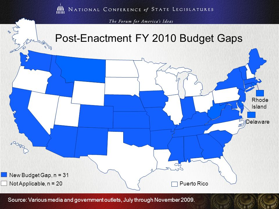 Rhode Island Delaware Source: Various media and government outlets, July through November 2009. 3 New Budget Gap, n = 31 Puerto Rico Post-Enactment FY