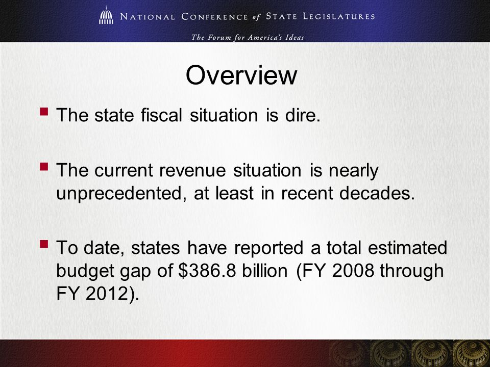 Overview The state fiscal situation is dire. The current revenue situation is nearly unprecedented, at least in recent decades. To date, states have r