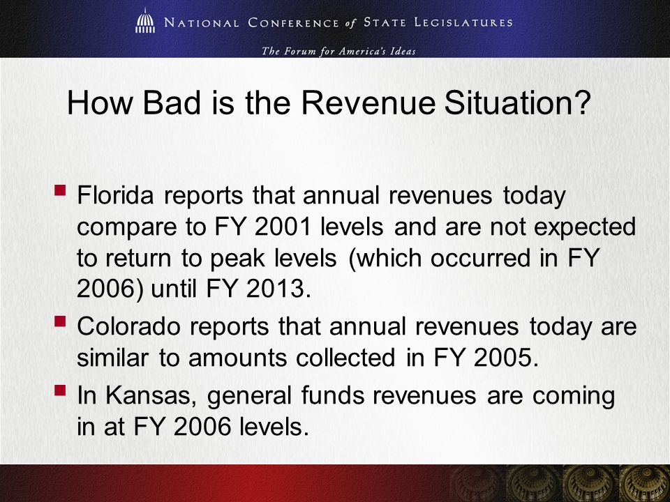 How Bad is the Revenue Situation? Florida reports that annual revenues today compare to FY 2001 levels and are not expected to return to peak levels (