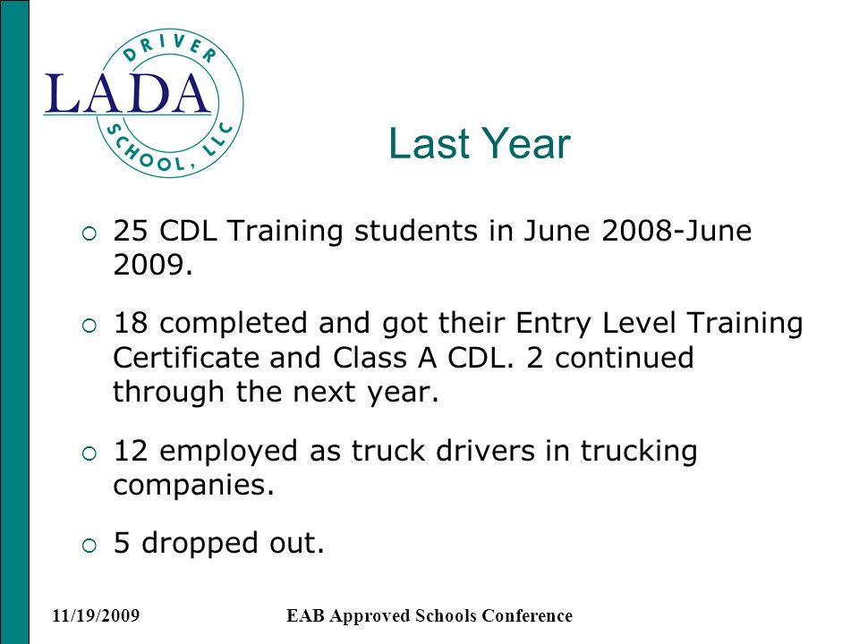 11/19/2009EAB Approved Schools Conference Last Year 25 CDL Training students in June 2008-June 2009.