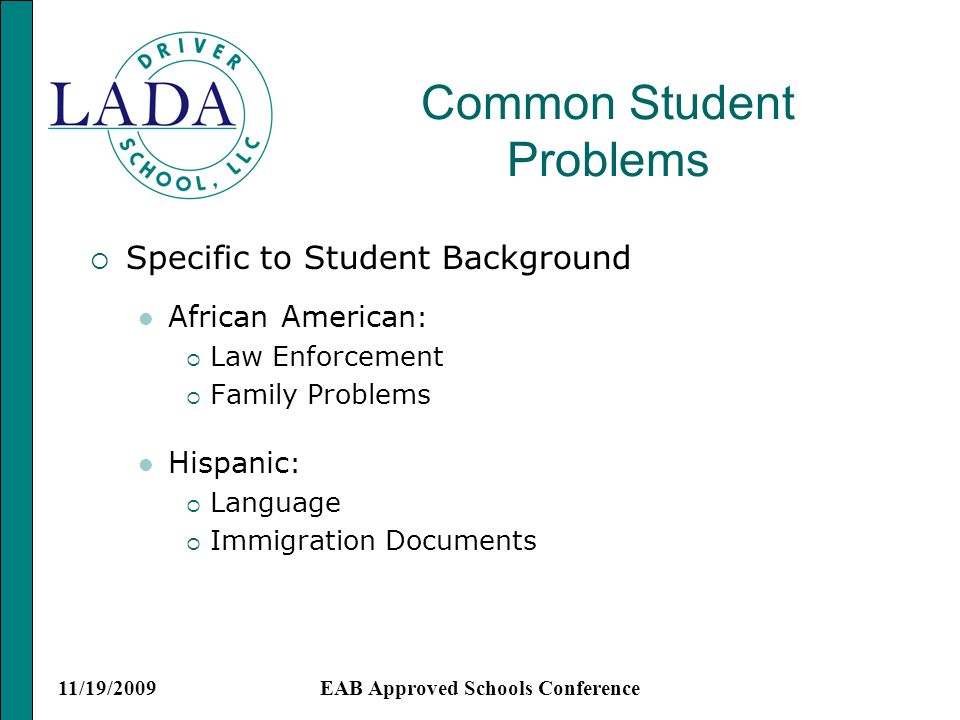 11/19/2009EAB Approved Schools Conference Common Student Problems Specific to Student Background African American : Law Enforcement Family Problems Hispanic : Language Immigration Documents