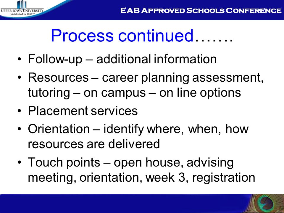 EAB Approved Schools Conference Process continued……. Follow-up – additional information Resources – career planning assessment, tutoring – on campus –