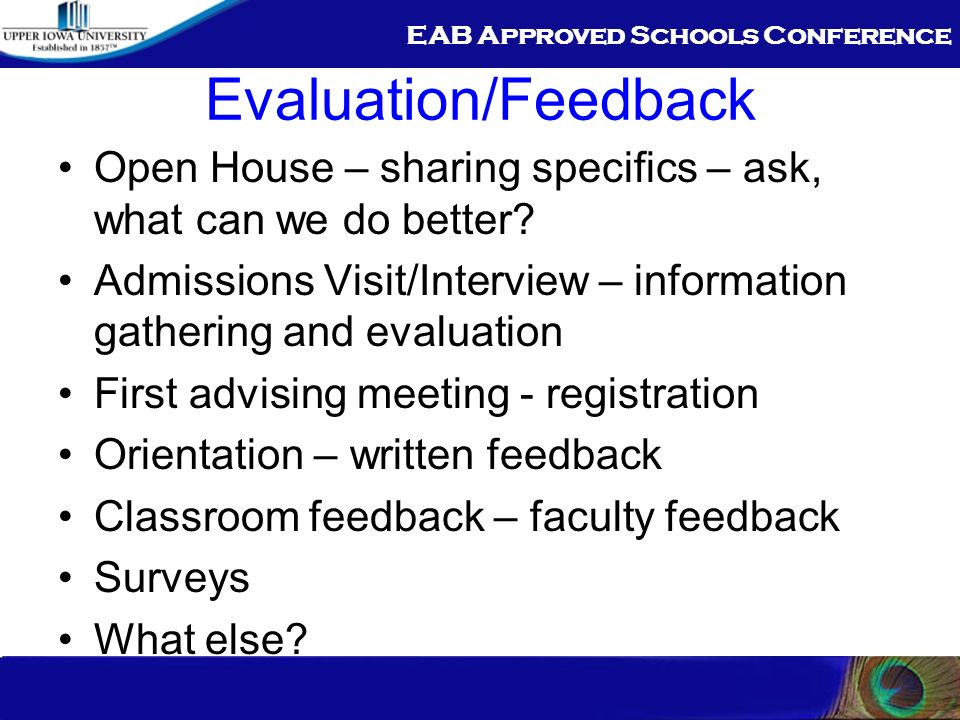 EAB Approved Schools Conference Evaluation/Feedback Open House – sharing specifics – ask, what can we do better? Admissions Visit/Interview – informat