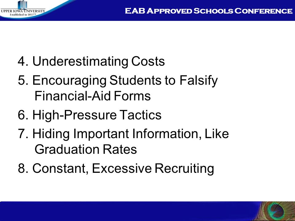 EAB Approved Schools Conference 4. Underestimating Costs 5. Encouraging Students to Falsify Financial-Aid Forms 6. High-Pressure Tactics 7. Hiding Imp