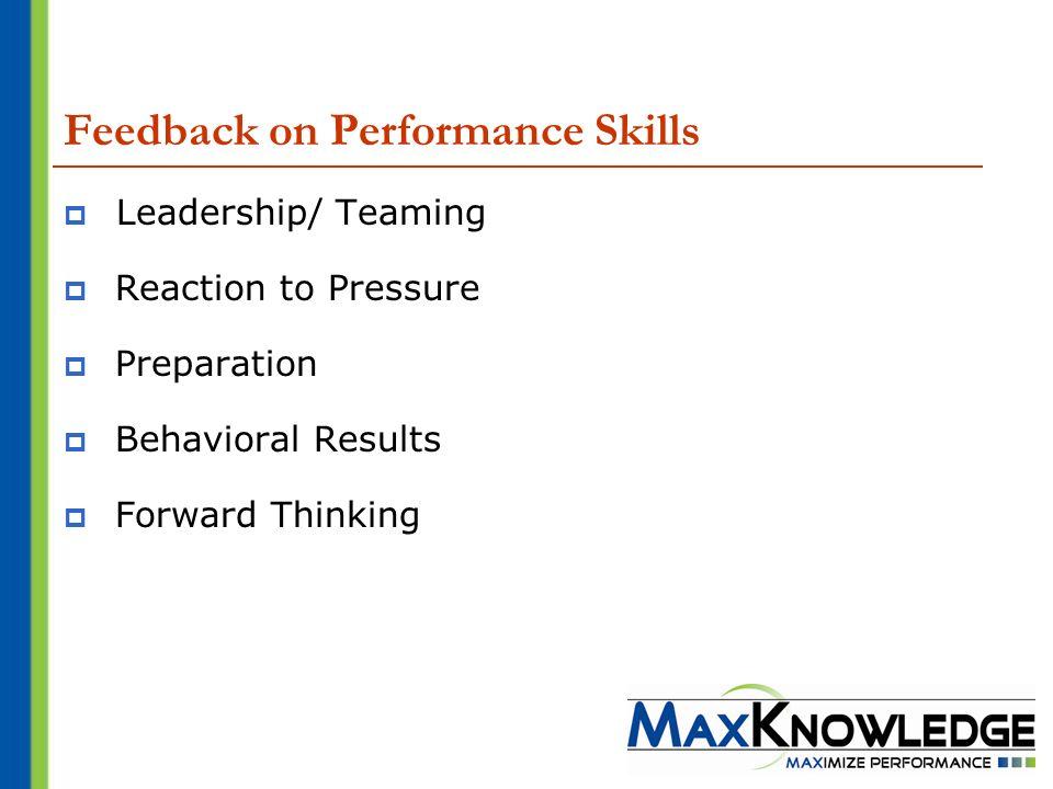 Feedback on Performance Skills Leadership/ Teaming Reaction to Pressure Preparation Behavioral Results Forward Thinking