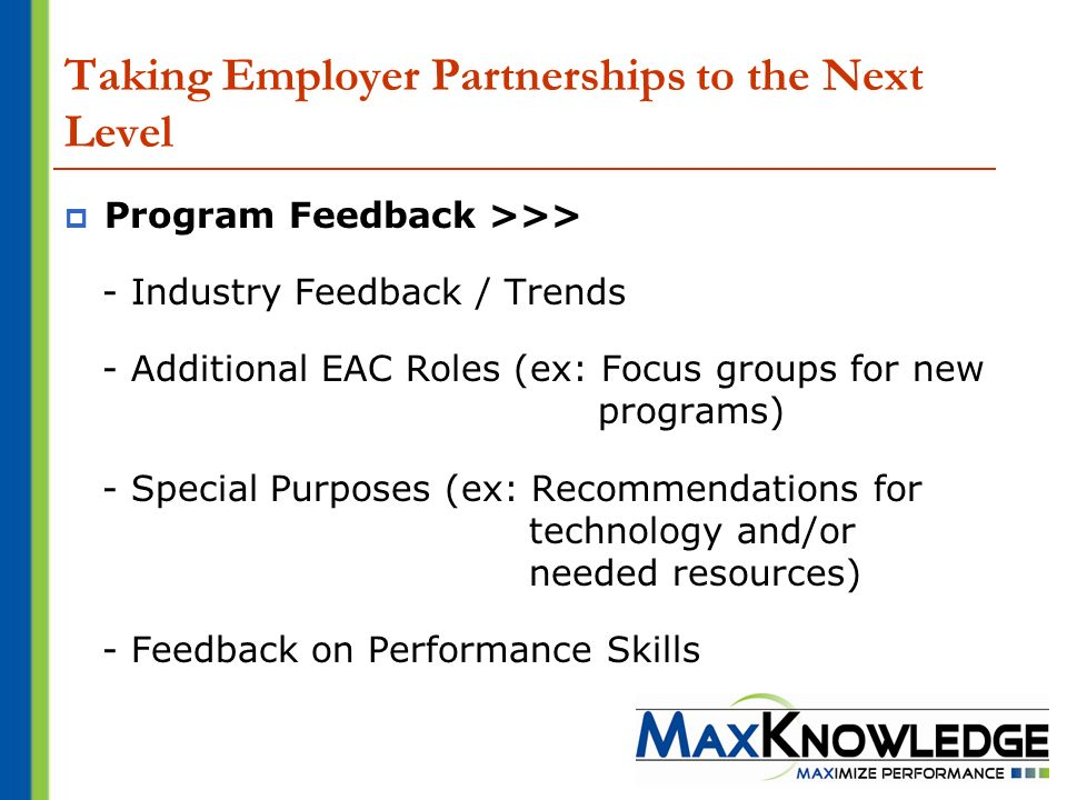 Program Feedback >>> - Industry Feedback / Trends - Additional EAC Roles (ex: Focus groups for new programs) - Special Purposes (ex: Recommendations for technology and/or needed resources) - Feedback on Performance Skills