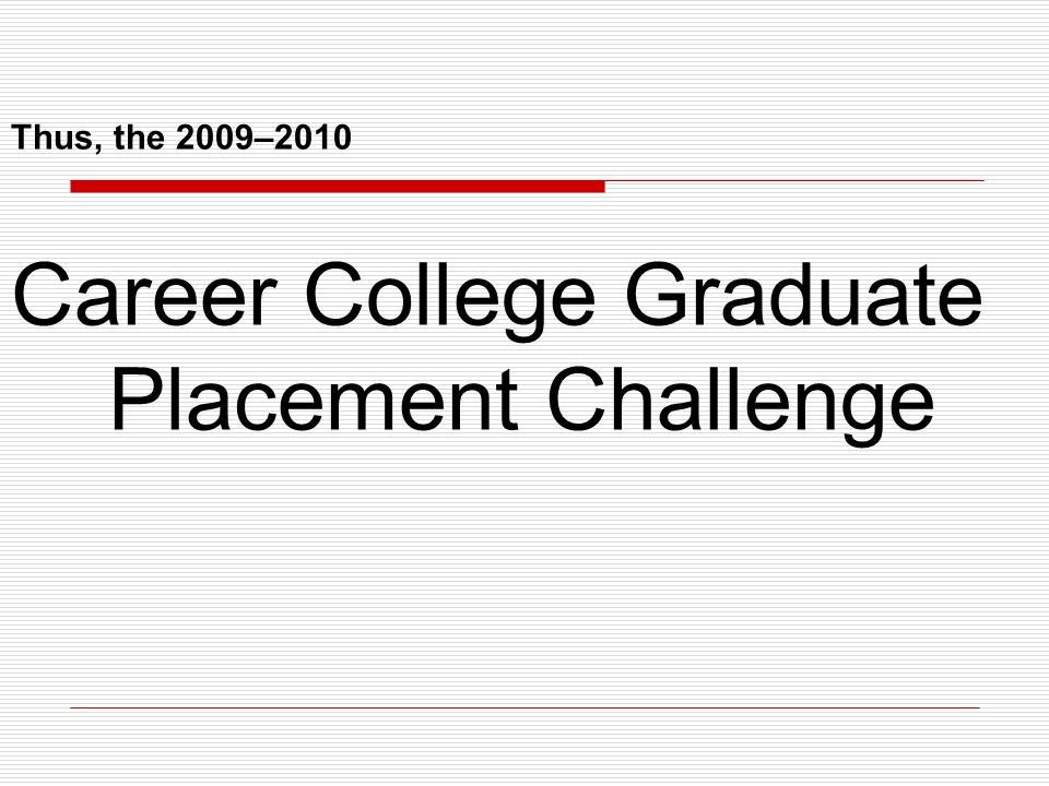 Thus, the 2009–2010 Career College Graduate Placement Challenge