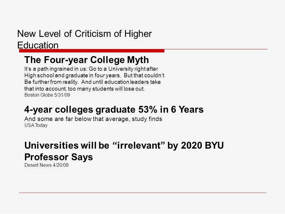 New Level of Criticism of Higher Education The Four-year College Myth Its a path ingrained in us: Go to a University right after High school and graduate in four years.