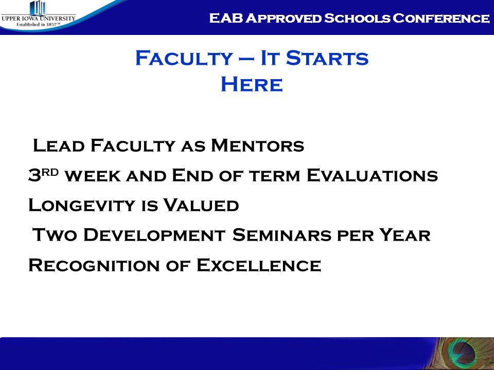 EAB Approved Schools Conference Potential and New Students – High touch Single Point of Contact Quality Open Houses Orientation Seminar Continued High touch through First Term Understanding the Withdrawals